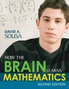 How the Brain Learns Mathematics ebook by Dr. David A. Sousa