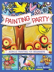 Painting Party - Acrylic Painting for Beginners ebook by Anna Bartlett
