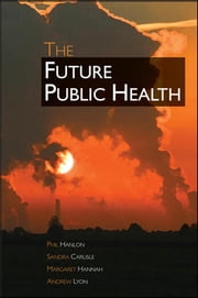 The Future Public Health ebook by Phil Hanlon,Sandra Carlisle,Andrew Lyon