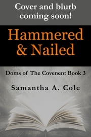 Hammered & Nailed - Doms of The Covenant Book 3 ebook by Samantha A. Cole