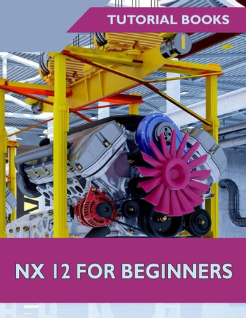 Nx 12 For Beginners Ebook By Tutorial Books 9781386081517