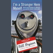 I'm a Stranger Here Myself - Notes on Returning to America After 20 Years Away audiobook by Bill Bryson