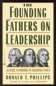 The Founding Fathers on Leadership - Classic Teamwork in Changing Times ebook by Donald T. Phillips