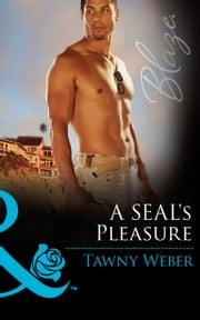 A SEAL's Pleasure (Mills & Boon Blaze) (Uniformly Hot!, Book 60) ebook by Tawny Weber