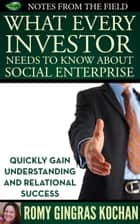 What Every Investor Needs to Know About Social Enterprise ebook by Romy Gingras Kochan