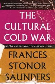 The Cultural Cold War - The CIA and the World of Arts and Letters ebook by Frances Stonor Saunders