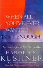 When All You've Ever Wanted Isn't Enough - The Search For a Life That Matters ebook by Harold S Kushner
