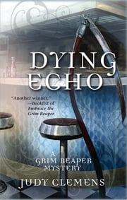 Dying Echo - A Grim Reaper Mystery ebook by Judy Clemens