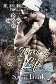 Tears of Life - Druid's Curse, #7 ebook by Shea Balik