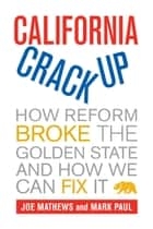 California Crackup - How Reform Broke the Golden State and How We Can Fix It ebook by Joe Mathews, Mark Paul