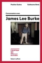 Conversation avec James Lee Burke - L'Amérique des écrivains ebook by Guillaume BINET, Pauline GUÉNA