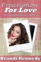 Prescription For Love - The Kingsley Series, #2 ebook by Brandi Kennedy