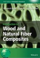 Introduction to Wood and Natural Fiber Composites ebook by Douglas D. Stokke,Qinglin Wu,Guangping Han,Christian V. Stevens