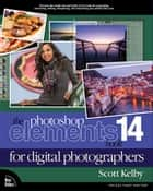 Photoshop Elements 14 Book for Digital Photographers, The ebook by Scott Kelby