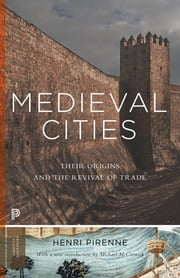 Medieval Cities - Their Origins and the Revival of Trade ebook by Henri Pirenne,Michael McCormick