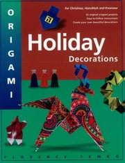Origami Holiday Decorations - For Christmas, Hanukkah and Kwanzza ebook by Florence Temko