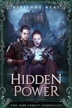 Hidden Power - The Jade Forest Chronicles, #3 ebook by Vivienne Neas