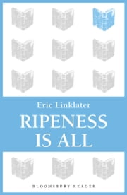 Ripeness is All ebook by Eric Linklater