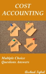 Cost Accounting Multiple Choice Questions Answers ebook by Arshad Iqbal