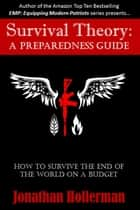 Survival Theory: A Preparedness Guide ebook by Jonathan Hollerman