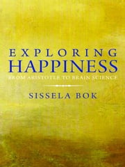 Exploring Happiness: From Aristotle to Brain Science ebook by Sissela Bok