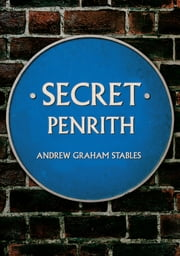 Secret Penrith ebook by Andrew Graham Stables