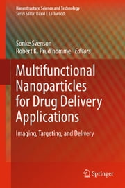 Multifunctional Nanoparticles for Drug Delivery Applications - Imaging, Targeting, and Delivery ebook by Sonke Svenson,Robert K. Prud'homme