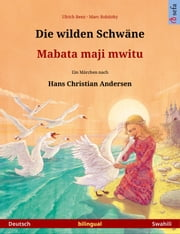 Die wilden Schwäne – Mabata maji mwitu. Zweisprachiges Kinderbuch nach einem Märchen von Hans Christian Andersen (Deutsch – Swahili) ebook by Ulrich Renz, Marc Robitzky