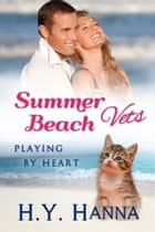 Summer Beach Vets: Playing by Heart (Book 3) ebook by H.Y. Hanna