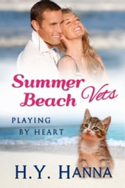 Summer Beach Vets: Playing by Heart (Book 3) - ~ A sweet clean small town beach romance set Down Under ebook by H.Y. Hanna