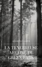 La Ténébreuse Affaire de Green-Park ebook by Arnould Galopin
