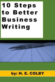 10 Steps to Better Business Writing ebook by H.E. Colby