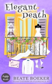 Elegant Death (Temptation in Florence #7) - a cozy mystery ebook by Beate Boeker