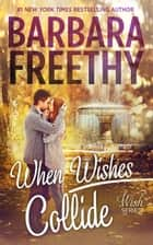 When Wishes Collide (Wish Series #3) ebook by Barbara Freethy