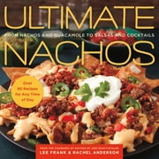 Ultimate Nachos - From Nachos and Guacamole to Salsas and Cocktails ebook by Lee Frank,Rachel Anderson