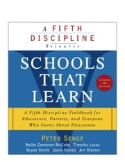 Schools That Learn (Updated and Revised) - A Fifth Discipline Fieldbook for Educators, Parents, and Everyone Who Cares About Education ebook by Peter M. Senge, Nelda Cambron-McCabe, Timothy Lucas,...