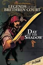 Pirates of the Caribbean: Legends of the Brethren Court: Day of the Shadow ebook by Rob Kidd