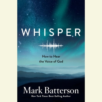 Whisper - How to Hear the Voice of God audiobook by Mark Batterson