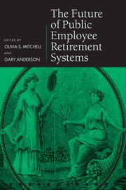 The Future of Public Employee Retirement Systems ebook by Olivia S. Mitchell,Gary Anderson