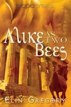Alike as Two Bees ebook by Elin Gregory