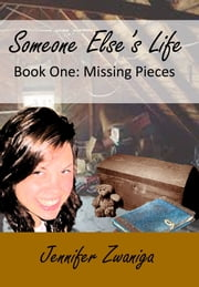 Someone Else's Life: Book Two - Missing Pieces ebook by Jennifer Zwaniga