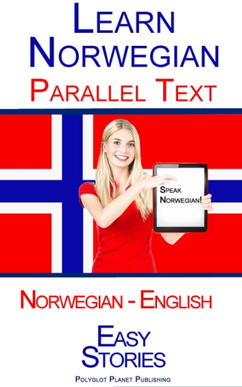 Learn Norwegian - Parallel Text - Easy Stories (Norwegian - English) ebook by Polyglot Planet Publishing