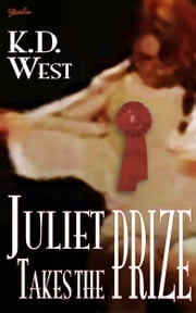 Juliet Takes the Prize ebook by K.D. West