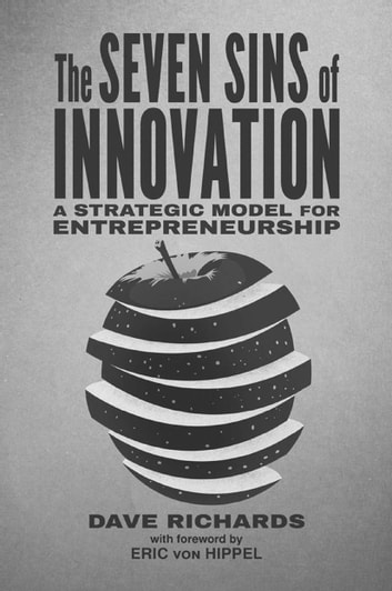 The Seven Sins of Innovation - A Strategic Model for Entrepreneurship ebook by D. Richards