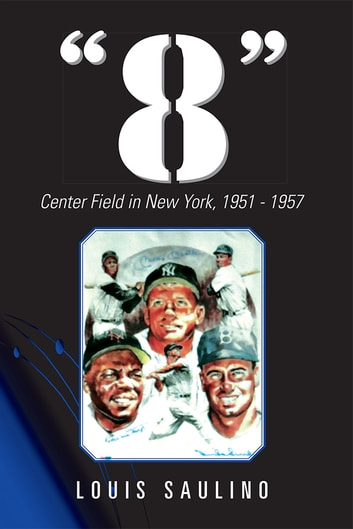 """8"" - Center Field in New York, 1951–1957 ebook by Louis Saulino"