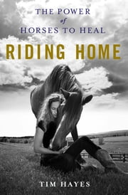 Riding Home - The Power of Horses to Heal ebook by Tim Hayes,Robert Redford