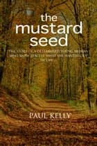 The Mustard Seed ebook by Paul Kelly