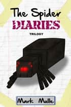 The Spider Diaries Trilogy ebook by Mark Mulle