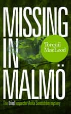 Missing in Malmö - The third Inspector Anita Sundström mystery ebook by Torquil MacLeod