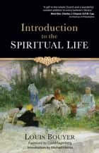 Introduction to the Spiritual Life ebook by Louis Bouyer, Michael Heintz, David Fagerberg